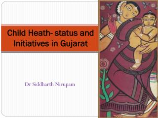 Child Heath- status and Initiatives in Gujarat