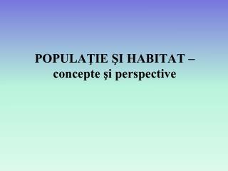 POPULA?IE ?I HABITAT � concepte ?i perspective