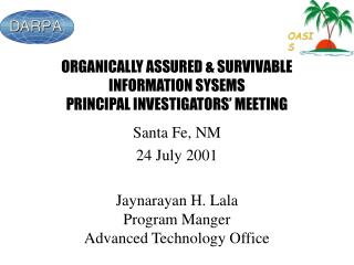 ORGANICALLY ASSURED & SURVIVABLE INFORMATION SYSEMS PRINCIPAL INVESTIGATORS' MEETING