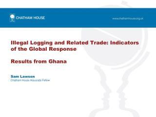 Illegal Logging and Related Trade: Indicators of the Global Response Results from Ghana