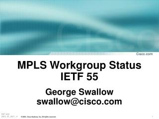 MPLS Workgroup Status IETF 55 George Swallow swallow@cisco