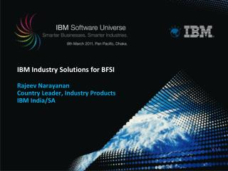 IBM Industry Solutions for BFSI Rajeev Narayanan Country Leader, Industry Products IBM India/SA