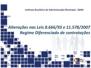 Alterações nas Leis 8.666/93 e 11.578/2007  Regime Diferenciado de contratações