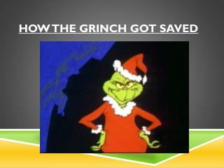 H ow the Grinch Got Saved