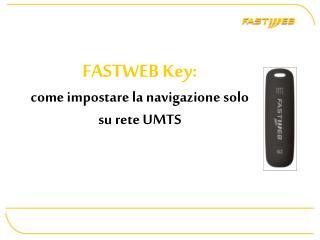 FASTWEB Key: come impostare la navigazione solo su rete UMTS