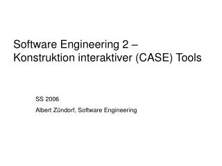 Software Engineering 2 –  Konstruktion interaktiver (CASE) Tools