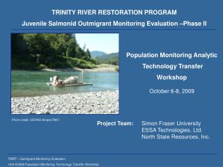 TRINITY RIVER RESTORATION PROGRAM Juvenile Salmonid Outmigrant Monitoring Evaluation –Phase II