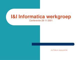 I&I Informatica  werkgroep  Conferentie  2 8-11-200 1