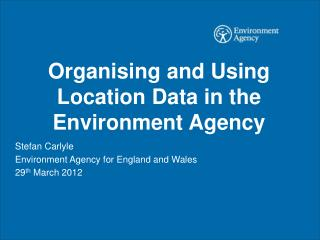 Organising and Using Location Data in the Environment Agency