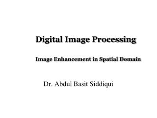 Digital Image Processing Image Enhancement in Spatial Domain
