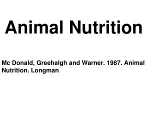 Animal Nutrition Mc Donald, Greehalgh and Warner. 1987. Animal Nutrition. Longman