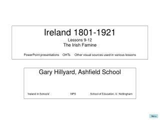 Ireland 1801-1921 Lessons 9-12 The Irish Famine  PowerPoint presentations    OHTs     Other visual sources used in vario