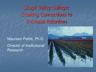 Skagit Valley College:   Creating Connections to  Increase Retention