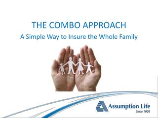 THE COMBO APPROACH A Simple Way to Insure the Whole Family