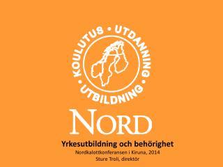 Yrkesutbildning och beh�righet Nordkalottkonferansen  i Kiruna, 2014 Sture Troli, direkt�r