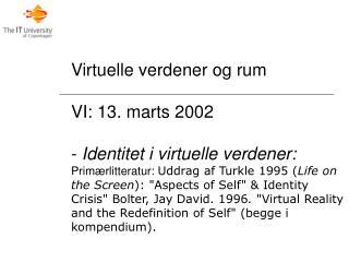 Virtuelle verdener og rum VI: 13. marts 2002  Identitet i virtuelle verdener: