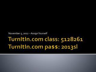 TurnItIn  class: 5128261 TurnItIn  pa$$: 2013sl