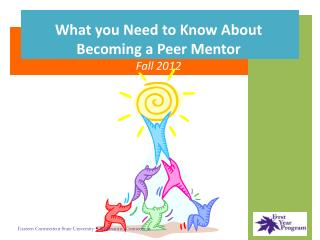 What you Need to Know About Becoming a Peer Mentor Fall 2012