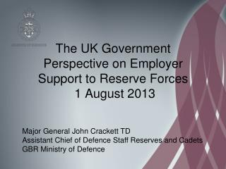The UK Government Perspective on Employer Support to Reserve Forces  1 August 2013