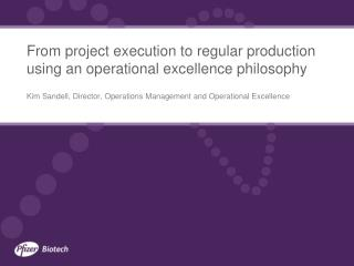 From project execution to regular production using an operational excellence philosophy
