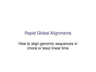 Rapid Global Alignments
