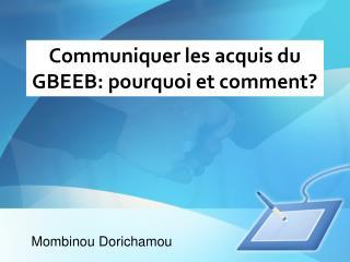 Communiquer les acquis du GBEEB: pourquoi et comment?