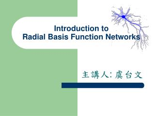 Introduction to  Radial Basis Function Networks
