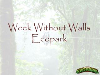 Week Without Walls  Ecopark