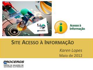 Site Acesso à  Informação Karen Lopes Maio de 2012