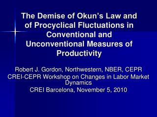 Robert J. Gordon, Northwestern, NBER, CEPR CREI-CEPR Workshop on Changes in Labor Market Dynamics