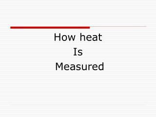 How heat  Is  Measured