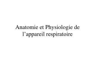 Anatomie et Physiologie de l'appareil respiratoire