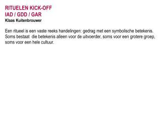 RITUELEN KICK-OFF  IAD / GDD / GAR Klaas Kuitenbrouwer