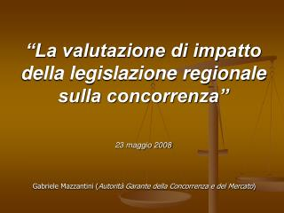 """""""La valutazione di impatto della legislazione regionale sulla concorrenza"""" 23 maggio 2008"""