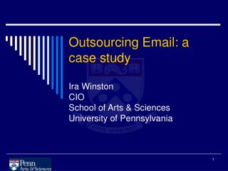 Outsourcing Email: a case study  Ira Winston CIO School of Arts  Sciences University of Pennsylvania