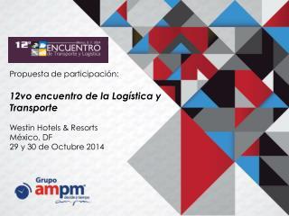 Propuesta de participación:  12vo encuentro de la Logística y Transporte   Westin Hotels & Resorts