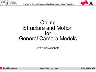 Online  Structure and Motion  for  General Camera Models Gerald Schweighofer