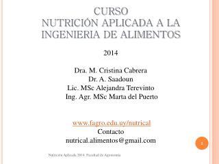 CURSO  NUTRICIÓN APLICADA A LA  INGENIERIA DE ALIMENTOS 2014 Dra. M. Cristina Cabrera