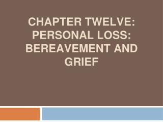 CHAPTER TWELVE: PERSONAL LOSS: BEREAVEMENT AND GRIEF