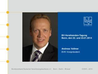 BV-Vorsitzenden-Tagung  Bonn, den 22. und 23.01.2014 Andreas Vollmer BVK-Vizepräsident