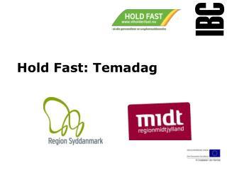 Hold Fast: Temadag