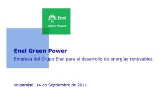 Enel Green Power Empresa del Grupo Enel para el desarrollo de energías renovables