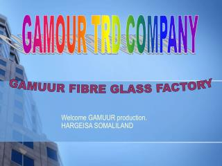 Welcome GAMUUR production. HARGEISA SOMALILAND