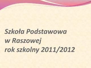 Szko?a Podstawowa  w Raszowej rok szkolny 2011/2012