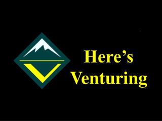 Here's Venturing