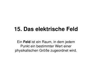 15. Das elektrische Feld