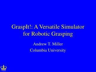 GraspIt!: A Versatile Simulator for Robotic Grasping