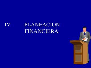 IV          PLANEACION                    FINANCIERA