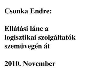 Csonka Endre: Ellátási lánc a logisztikai szolgáltatók szemüvegén át 2010. November