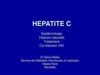 HEPATITE C  Epid miologie Histoire naturelle Traitement Co-infection VIH